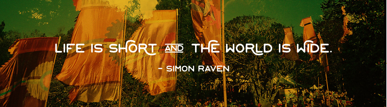 Life is short and the world is wide. - Simon Raven