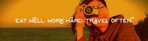 Eat well, work hard, travel often.