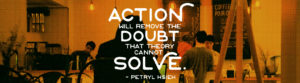"""Action will remove the doubt that theory cannot solve."" - Petryl Hsieh"
