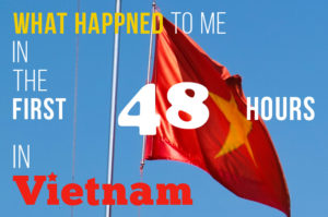 【ベトナムの洗礼】入国後48時間以内に何が起こったか?トラブルの顛末の記録