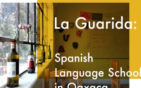 メキシコ・オアハカの語学学校La Guaridaでスペイン語を4週間学んでみた